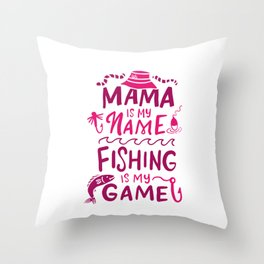 Mama Is My Name Fishing Is My Game - Funny Fishing Throw Pillow