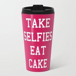 Take Selfies, Eat Cake Funny Quote Travel Mug