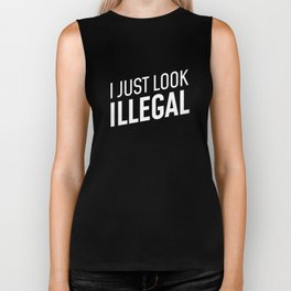 Funny Immigrant Gift - I Just Look Illegal Biker Tank