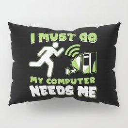 I Must Go My Computer Needs Me Pillow Sham