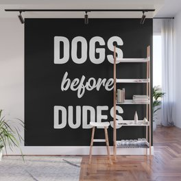 Dogs Before Dudes Wall Mural