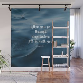 When you go through deep waters, I'll be with you. - Isaiah 43:2 Wall Mural