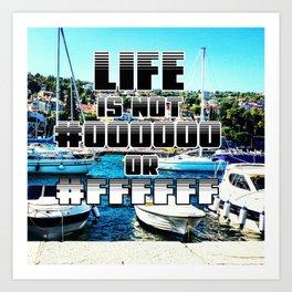 Life is not black or white Art Print