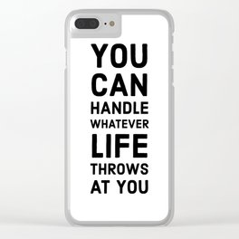 You can handle whatever life throws at you Clear iPhone Case