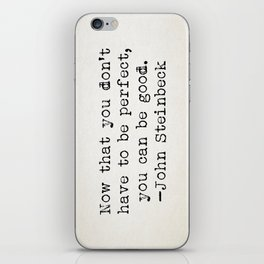 """Now that you don't have to be perfect, you can be good."" -John Steinbeck iPhone Skin"