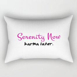 Serenity now karma later Rectangular Pillow