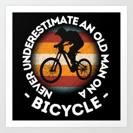 Never Underestimate An Old Man On A Bicycle Art Print