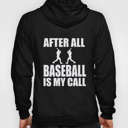 Baseball After All My Call Baseball Player Gift Hoody