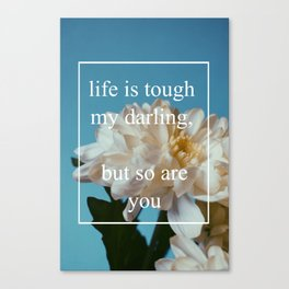 life is tough, but so are you Canvas Print