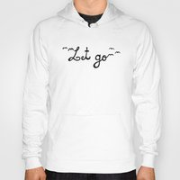let it go Hoodies featuring Let Go by KPdesign