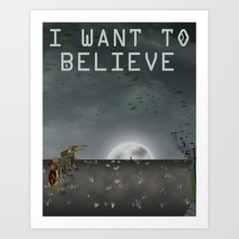 I Want To Believe Art Print