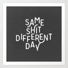 Same Shit Different Day Art Print