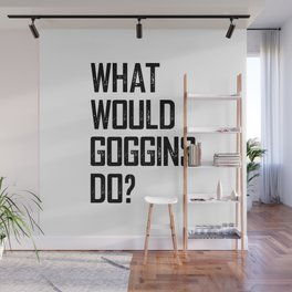 WHAT WOULD GOGGINS DO? Wall Mural