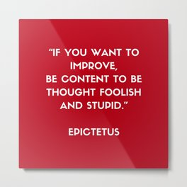 Stoic Philosophy Wisdom - Epictetus  - If you want to improve Metal Print
