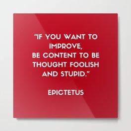 Stoic Philosophy Wisdom - Epictetus  - If you want to improve Metal Print