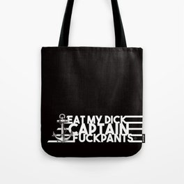 Eat My Dick, Captain Fuckpants Tote Bag