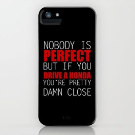 Nobody is Perfect but if you Drive a Honda you're pretty damn close iPhone Case
