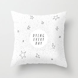 Dying Every Day - White Throw Pillow