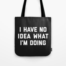 No Idea What I'm Doing Funny Quote Tote Bag