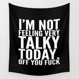 I'm Not Feeling Very Talky Today Off You Fuck (Black & White) Wall Tapestry