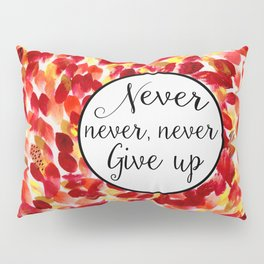 Inspirational Quote: Never, Never Give Up Pillow Sham