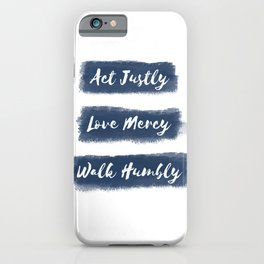 Act Justly, Love Mercy, Walk Humbly iPhone Case