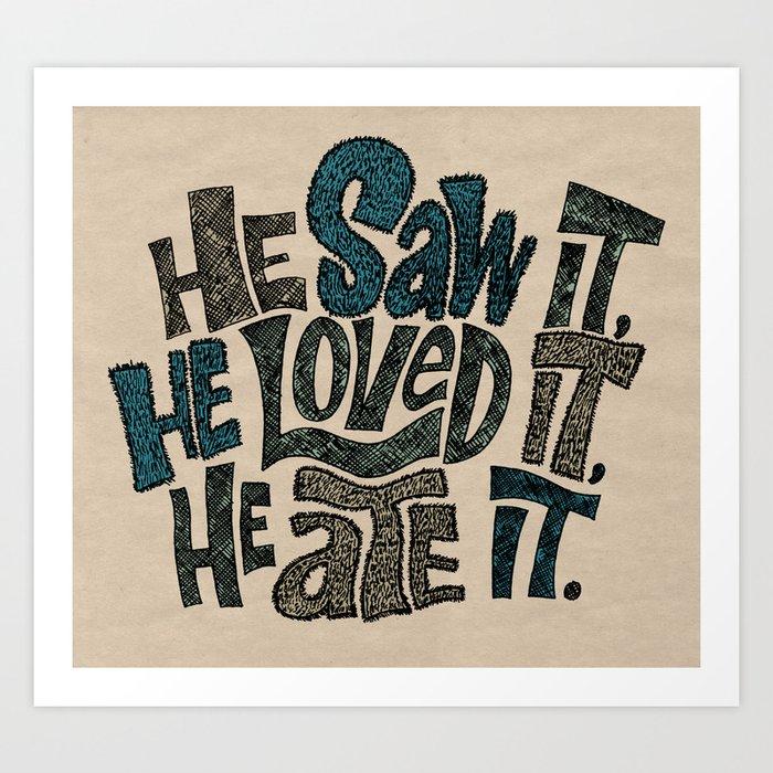 He Saw It, He Loved It, He Ate It. Art Print