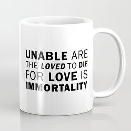 Unable are the Loved to die For Love is Immortality - Emily Dickinson Coffee Mug