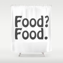 Food? Food. Shower Curtain