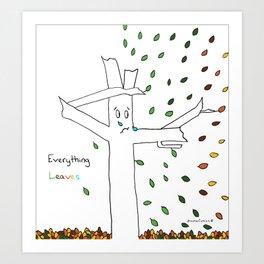 Everything Leaves Art Print