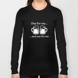 One For Me ... Long Sleeve T-shirt