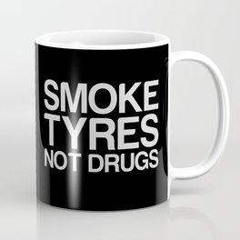 Smoke Tyres Not Drugs  Coffee Mug