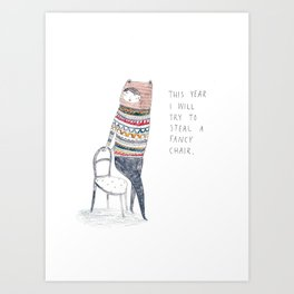 This Year I Will Try To Steal A Fancy Chair Art Print