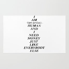 I AM HUMAN AND I NEED MONEY JUST LIKE EVERYBODY ELSE DOES Rug