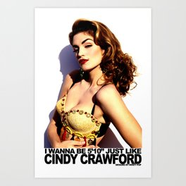 "5'10"" JUST Like Cindy Crawford!! Art Print"