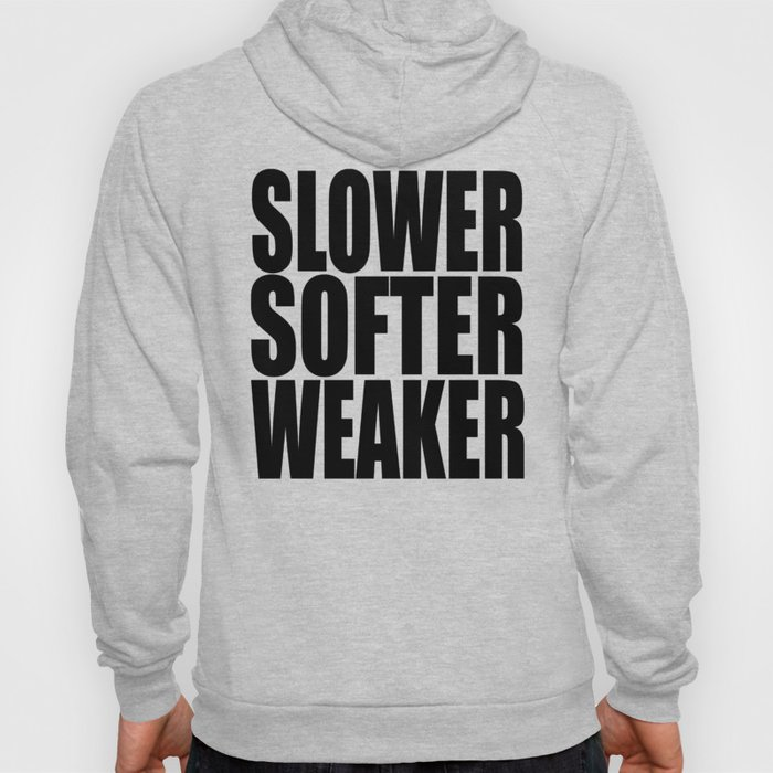 Slower Softer Weaker Hoody