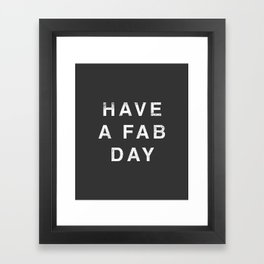 Have A Fab Day Framed Art Print