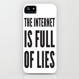 The Internet Is Full Of Lies iPhone Case