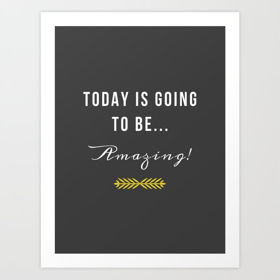 Today is going to be amazing! Art Print