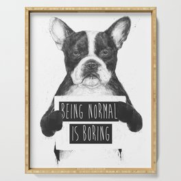 Being normal is boring Serving Tray