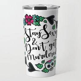 Stay Sexy And Don't Get Murdered - My Favorite Murder | SSDGM | MFM | Murderino Gift Travel Mug