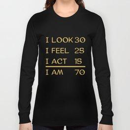 I Look 30 Feel 25 Act 15 I Am 70 Funny 70th Birthday Long Sleeve T-shirt