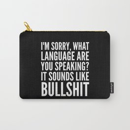 I'm Sorry, What Language Are You Speaking? It Sounds Like Bullshit (Black & White) Carry-All Pouch