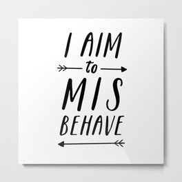 I Aim To Misbehave Metal Print