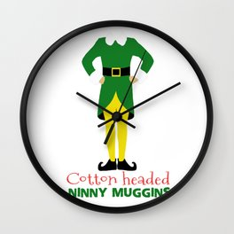 You are a Cotton headed ninny muggins Wall Clock