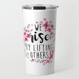 We Rise By Lifting Others Travel Mug