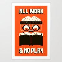 ALL WORK / & NO PLAY Art Print