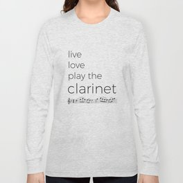 Live, love, play the clarinet Long Sleeve T-shirt