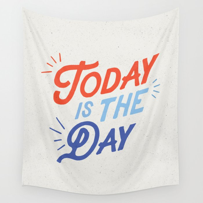 Today is the Day inspirational typography funny poster bedroom wall home decor Wall Tapestry