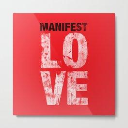 Manifest Love Metal Print
